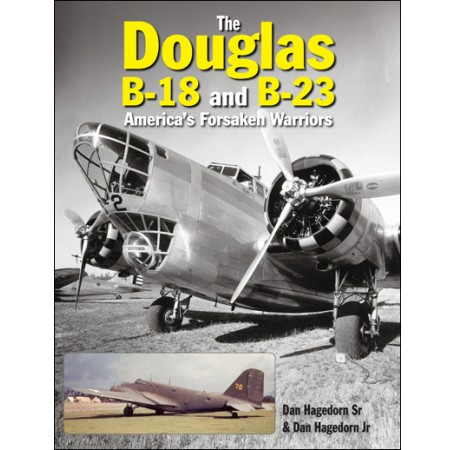 The Douglas B-18 and B-23: America's Forsaken Warriors
