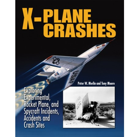 X-Plane Crashes: Exploring Experimental, Rocket Plane, and Spycraft Incidents, Accidents and Crash Sites