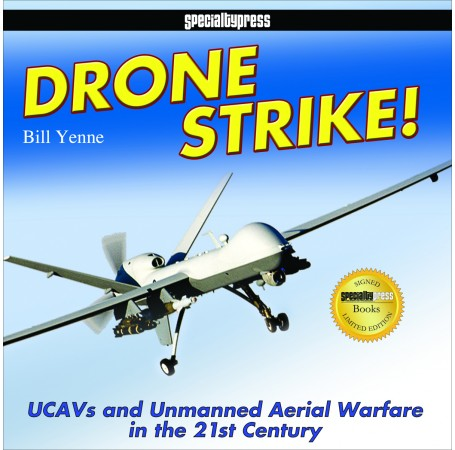 Drone Strike!: UCAVs and Unmanned Aerial Warfare in the 21st Century-Limited Signed Edition