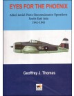 Eyes for the Phoenix: Allied Aerial Photo-Recon Operations in South-East Asia 1942-1945