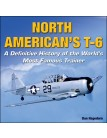 North American's T-6: A Definitive History of the World's Most Famous Trainer