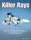 Killer Rays: Story of the Douglas F4D Skyray & F5D Skylancer