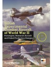 British Experimental Combat Aircraft of WWII: Prototypes, Research Aircraft, & Failed Production Designs