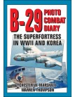 B-29 Photo Combat Diary: The Superfortress in WWII and Korea