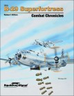 B-29 Superfortress Combat Chronicles - Hardcover