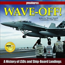 Wave-Off!: A History of LSOs and Ship-Board Landings-Limited Signed Edition