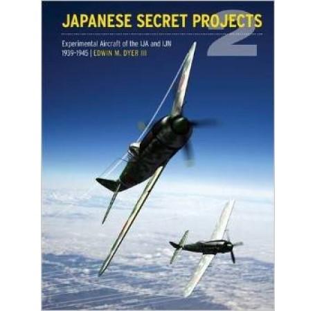 Japanese Secret Projects 2: Experimental Aircraft of the IJA & IJN 1939-1945