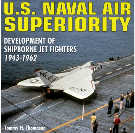 U.S. Naval Air Superiority: Development of Shipborne Jet Fighters - 1943-1962