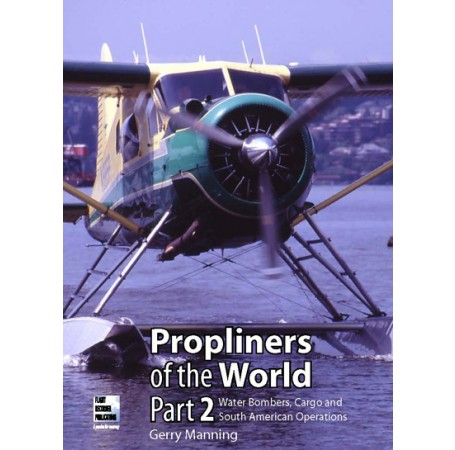 Propliners of the World Part 2: Water Bombers, Cargo and South American Operations