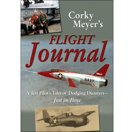 Corky Meyer's Flight Journal: A Test Pilot's Tales of Dodging Disasters - Just in Time