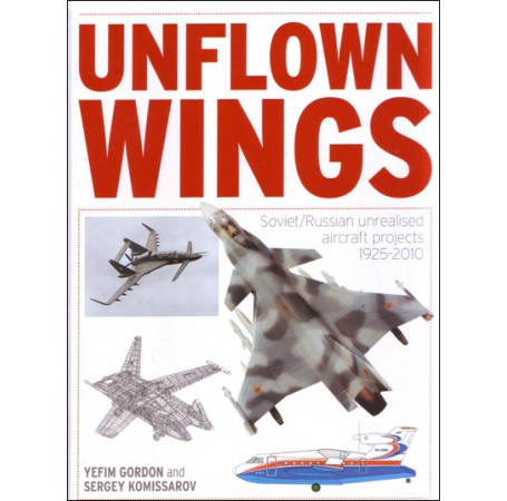 Unflown Wings: Soviet/Russian Unreleased Aircraft Projects 1925-2010