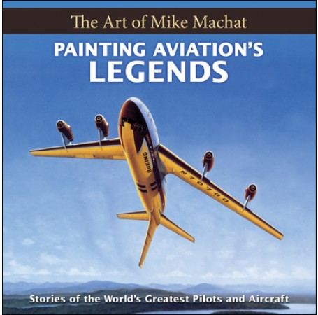 Painting Aviation's Legends: The Art of Mike Machat