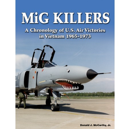 MiG Killers: A Chronology of U.S. Air Victories in Vietnam 1965-1973