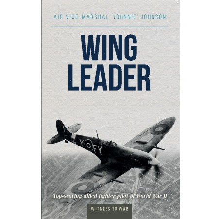 Wing Leader: Top-Scoring Allied Fighter Pilot of World War II