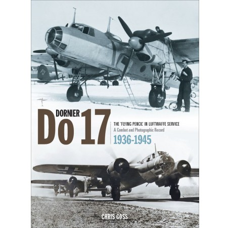 Dornier Do 17: The 'Flying Pencil' in Luftwaffe Service - 1936-1945
