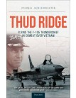 Thud Ridge: Flying the F-105 Thunderchief in Combat Over Vietnam