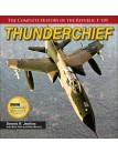 Thunderchief: The Complete History of the Republic F-105