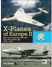 X-Planes of Europe II: More Secret Research Aircraft from the Golden Age 1945-1971