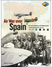 Air War Over Spain: Aircraft and Units of the Nationalist and Republican Air Forces 1936-1939