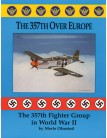 357th Over Europe: The 357th Fighter Group in World War II