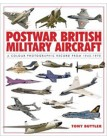 Postwar British Military Aircraft: A Colour Photographic Record from 1945-1970