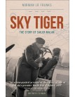 Sky Tiger: The Story of Sailor Malan