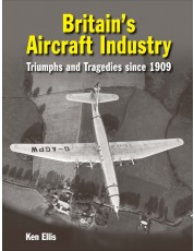 Britain's Aircraft Industry: Triumphs and Tragedies Since 1909