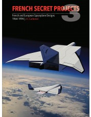 French Secret Projects 3: French & European Spaceplane Designs 1964-1994