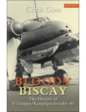 Bloody Biscay: The History of V Gruppe/Kampfgeschwader 40