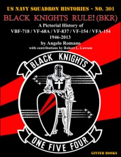 Black Knights Rule! (BKR): A Pictorial History of VBF-718 / VF-68A / VF-837 / VF-154 / VFA-154 - 1946-2013