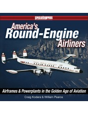 America's Round-Engine Airliners: Airframes and Powerplants in the Golden Age of Aviation