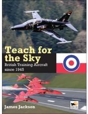 Teach for the Sky: British Training Aircraft Since 1945